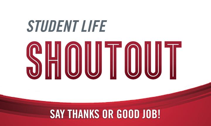 Student Life Shoutout, say thanks or good job!